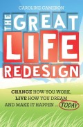 The Great Life Redesign. Change How You Work, Live How You Dream and Make It Happen .. Today