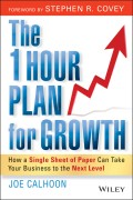 The One Hour Plan For Growth. How a Single Sheet of Paper Can Take Your Business to the Next Level