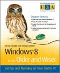 Windows 8 for the Older and Wiser. Get Up and Running on Your Computer