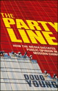 The Party Line. How The Media Dictates Public Opinion in Modern China