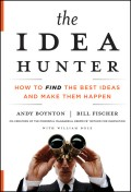 The Idea Hunter. How to Find the Best Ideas and Make them Happen