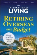 The International Living Guide to Retiring Overseas on a Budget. How to Live Well on $25,000 a Year