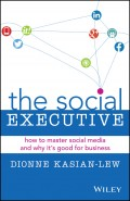 The Social Executive. How to Master Social Media and Why It's Good for Business