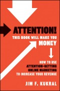 Attention! This Book Will Make You Money. How to Use Attention-Getting Online Marketing to Increase Your Revenue