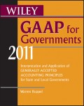 Wiley GAAP for Governments 2011. Interpretation and Application of Generally Accepted Accounting Principles for State and Local Governments