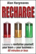 Recharge. Lessons to Revitalise Yourself, Your Team or Your Business in 60 Minutes or Less