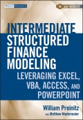 Intermediate Structured Finance Modeling. Leveraging Excel, VBA, Access, and Powerpoint