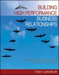 Building High Performance Business Relationships. Rescue, Improve, and Transform Your Most Valuable Assets