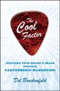 The Cool Factor. Building Your Brand's Image through Partnership Marketing