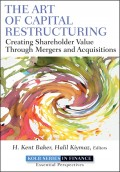 The Art of Capital Restructuring. Creating Shareholder Value through Mergers and Acquisitions