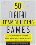 50 Digital Team-Building Games. Fast, Fun Meeting Openers, Group Activities and Adventures using Social Media, Smart Phones, GPS, Tablets, and More