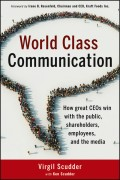 World Class Communication. How Great CEOs Win with the Public, Shareholders, Employees, and the Media