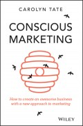 Conscious Marketing. How to Create an Awesome Business with a New Approach to Marketing