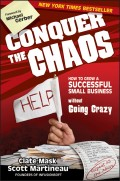 Conquer the Chaos. How to Grow a Successful Small Business Without Going Crazy