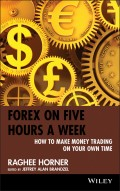 Forex on Five Hours a Week. How to Make Money Trading on Your Own Time