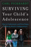 Surviving Your Child's Adolescence. How to Understand, and Even Enjoy, the Rocky Road to Independence