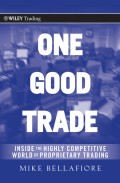 One Good Trade. Inside the Highly Competitive World of Proprietary Trading
