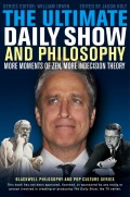 The Ultimate Daily Show and Philosophy. More Moments of Zen, More Indecision Theory