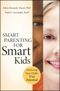 Smart Parenting for Smart Kids. Nurturing Your Child's True Potential