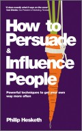 How to Persuade and Influence People, Completely revised and updated edition of Life's a Game So Fix the Odds. Powerful Techniques to Get Your Own Way More Often