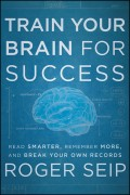 Train Your Brain For Success. Read Smarter, Remember More, and Break Your Own Records