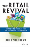 The Retail Revival. Reimagining Business for the New Age of Consumerism