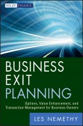 Business Exit Planning. Options, Value Enhancement, and Transaction Management for Business Owners