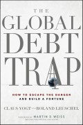 The Global Debt Trap. How to Escape the Danger and Build a Fortune