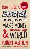 How to be a Social Entrepreneur. Make Money and Change the World