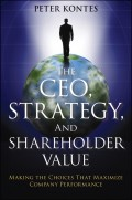 The CEO, Strategy, and Shareholder Value. Making the Choices That Maximize Company Performance
