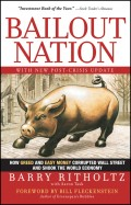 Bailout Nation. How Greed and Easy Money Corrupted Wall Street and Shook the World Economy