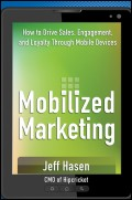 Mobilized Marketing. How to Drive Sales, Engagement, and Loyalty Through Mobile Devices