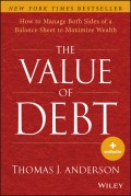The Value of Debt. How to Manage Both Sides of a Balance Sheet to Maximize Wealth