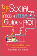 The Social Media MBA Guide to ROI. How to Measure and Improve Your Return on Investment