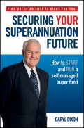 Securing Your Superannuation Future. How to Start and Run a Self Managed Super Fund