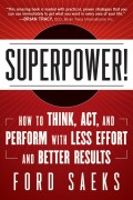 Superpower. How to Think, Act, and Perform with Less Effort and Better Results