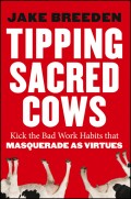 Tipping Sacred Cows. Kick the Bad Work Habits that Masquerade as Virtues