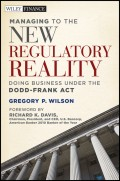 Managing to the New Regulatory Reality. Doing Business Under the Dodd-Frank Act