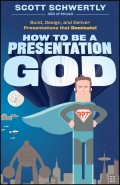 How to be a Presentation God. Build, Design, and Deliver Presentations that Dominate