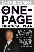 The One Page Financial Plan. Everything You Need to Successfully Manage Your Money and Invest for Wealth Creation