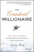 The Eventual Millionaire. How Anyone Can Be an Entrepreneur and Successfully Grow Their Startup