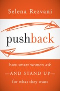 Pushback. How Smart Women Ask--and Stand Up--for What They Want