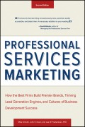 Professional Services Marketing. How the Best Firms Build Premier Brands, Thriving Lead Generation Engines, and Cultures of Business Development Success