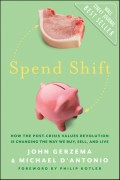 Spend Shift. How the Post-Crisis Values Revolution Is Changing the Way We Buy, Sell, and Live