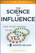 "The Science of Influence. How to Get Anyone to Say ""Yes"" in 8 Minutes or Less!"