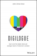 Digilogue. How to Win the Digital Minds and Analogue Hearts of Tomorrow's Customer