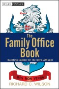 The Family Office Book. Investing Capital for the Ultra-Affluent
