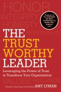 The Trustworthy Leader. Leveraging the Power of Trust to Transform Your Organization