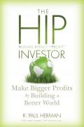 The HIP Investor. Make Bigger Profits by Building a Better World