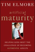 Artificial Maturity. Helping Kids Meet the Challenge of Becoming Authentic Adults